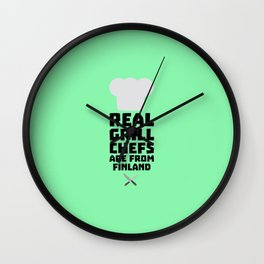 Real Grill Chefs are from Finland T-Shirt Dkwx2 Wall Clock