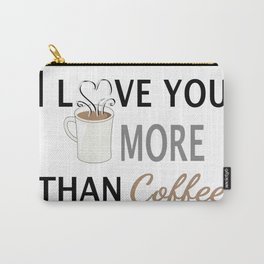 I Love You More than Coffee  Carry-All Pouch