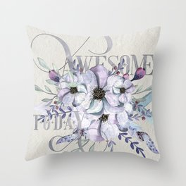 Awesome Today – Appreciation for your friends and yourself. Throw Pillow