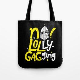 No Lollygagging Tote Bag