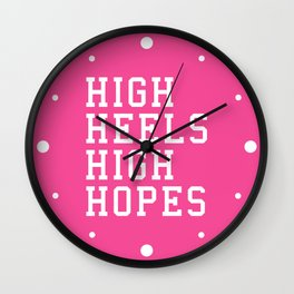 High Heels, High Hopes Funny Quote Wall Clock