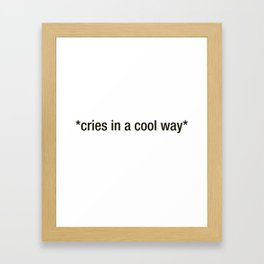 *Cries In A Cool Way* Framed Art Print