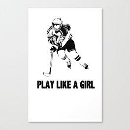 Play Like A Girl - Womens Ice Hockey Canvas Print