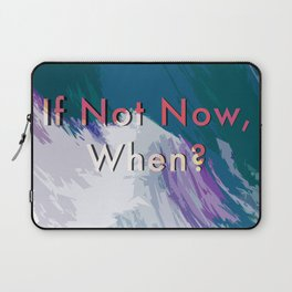 If Not Now, When? / Sea Vibes Laptop Sleeve