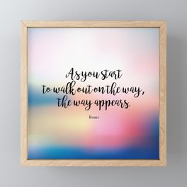 As you start to walk out on the way, the way appears. Rumi Framed Mini Art Print