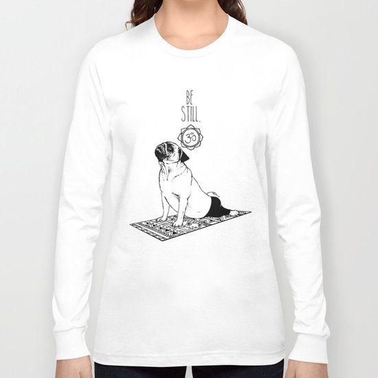 Be Still Pug Long Sleeve T-shirt