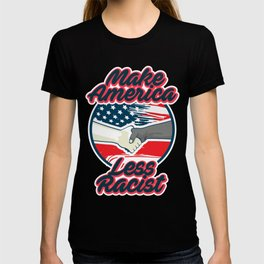 Make America Less Racist T-shirt