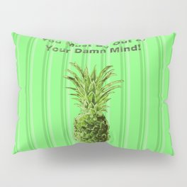 You Must be Out of your Damn Mind! Pillow Sham