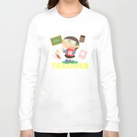 teacher Long Sleeve T-shirts featuring teacher by Alapapaju