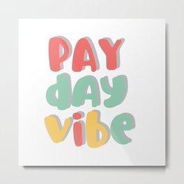 pay day vibe Metal Print