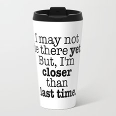 I may not be there yet. Travel Mug
