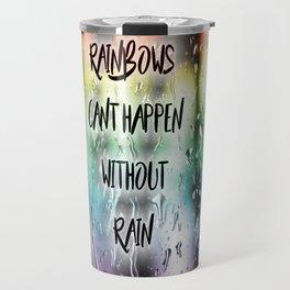 Rainbows cant happen without Rain Travel Mug