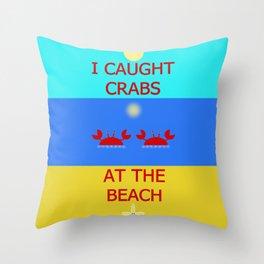I Caught Crabs At The Beach Throw Pillow
