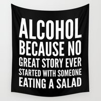alcohol Wall Tapestries featuring ALCOHOL BECAUSE NO GREAT STORY EVER STARTED WITH SOMEONE EATING A SALAD (Black & White) by CreativeAngel