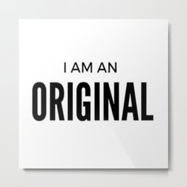 I AM AN ORIGINAL Metal Print