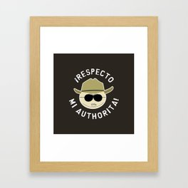 Respecto Mi Authorita! Framed Art Print