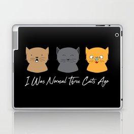 I Was Normal Three Cats Ago - Kitten Feline Purr Laptop & iPad Skin