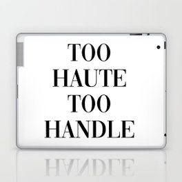 too haute to handle Laptop & iPad Skin