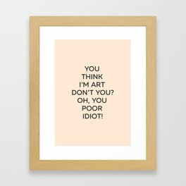 You Poor Idiot - Posters With Attitude Framed Art Print