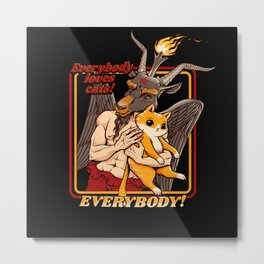 Everybody Loves Cat Even Satan Metal Print