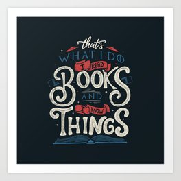 That's what i do i read books and i know things Art Print