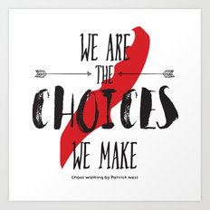 We Are The Choices We Make Art Print