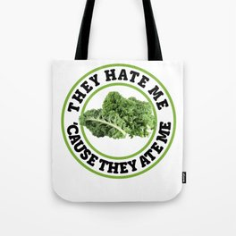 They Hate Me cause they ate me Kale Art for Vegans Light Tote Bag