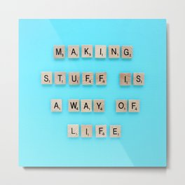Making stuff is a way of life Metal Print