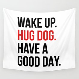 Wake Up, Hug Dog, Have a Good Day Wall Tapestry