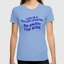 Life is a Roller Coaster So Enjoy The Ride T-shirt