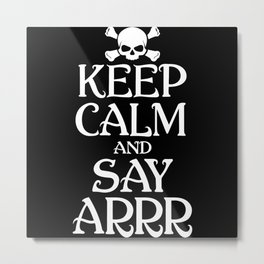 Pirate Keep Calm And Say Arrr Halloween Metal Print