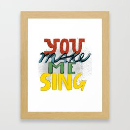You Make Me Sing Framed Art Print