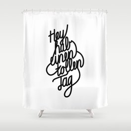 Have a great day   [black, german language] Shower Curtain