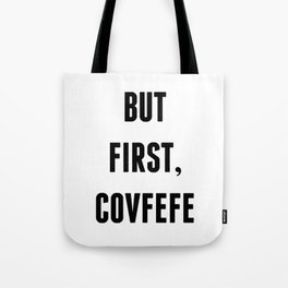 But First, Covfefe Tote Bag