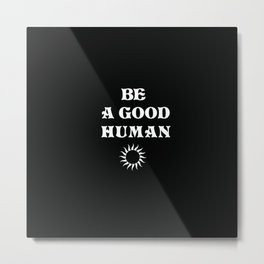 Be A Good Human Metal Print