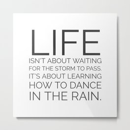 Life isn't about waiting for the storm to pass Metal Print