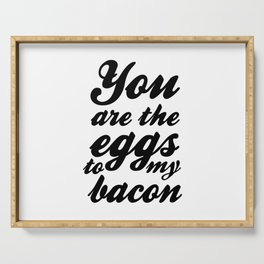 You are the eggs to my bacon Serving Tray