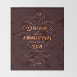 Life is a book and there are a thousand pages I have not yet read. Throw Blanket