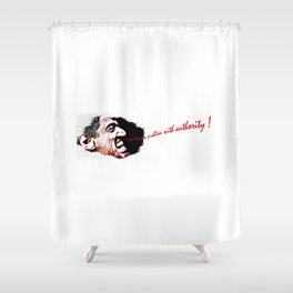 I Don't Have a Problem with Authority! White Background Shower Curtain