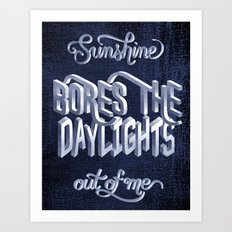Sunshine Bores the Daylights Out of Me Art Print