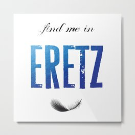 Find Me In... ERETZ Metal Print