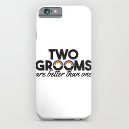 Two Grooms Are Better Than One Gift iPhone Case