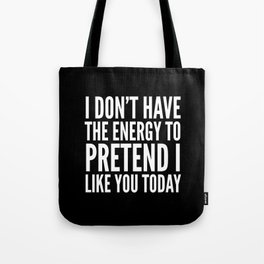 I Don't Have the Energy to Pretend I Like You Today (Black & White) Tote Bag