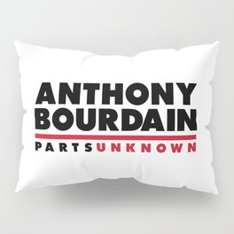 ANTHONY BOURDAIN - PARTS UNKNOWN Pillow Sham