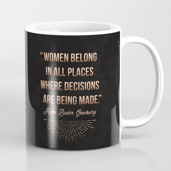 """""""Women belong in all places where decisions are being made."""" -Ruth Bader Ginsburg by randomactsofcotton"""