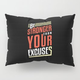 Be Stronger Than Your Excuses   Motivation Pillow Sham