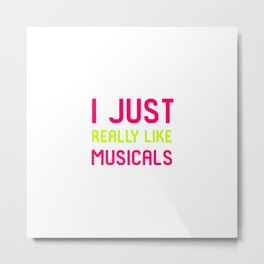I Just Really Like Musicals Musical School Quote Metal Print
