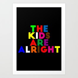 The kids are alright Art Print