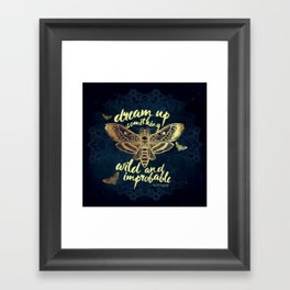 Wild and Improbable Framed Art Print