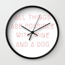 All things are possible with wine and a dog Wall Clock